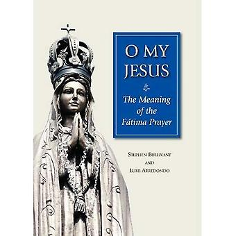 O My Jesus: The Meaning of the Fatima Prayer