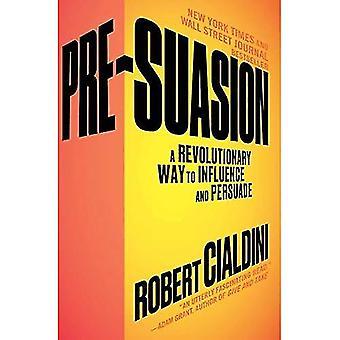 Pre-Suasion: A Revolutionary� Way to Influence and Persuade