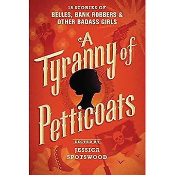 A Tyranny of Petticoats: 15 Stories of Belles, Bank� Robbers & Other Badass Girls