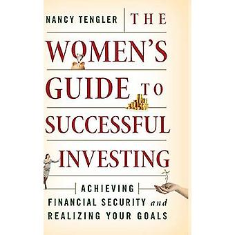 The Women's Guide to Successful Investing - Achieving Financial Securi