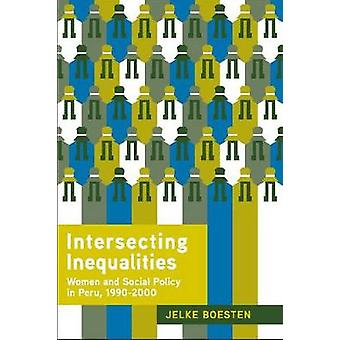 Intersecting Inequalities Women and Social Policy in Peru 1990 2000 by Boesten & Jelke