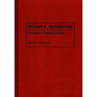 Dwight D. Eisenhower Strategic Communicator by Medhurst & Martin J.