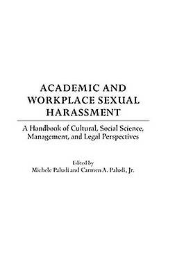 Academic and Workplace Sexual HarassHommest A Handbook of Cultural Social Science ManageHommest and Legal Perspectives by Paludi & Michele