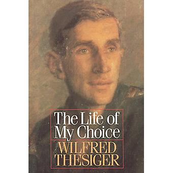 The Life of My Choice by Thesiger & Wilfred