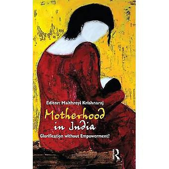 Motherhood in India  Glorification without Empowerment by Krishnaraj & Maithreyi