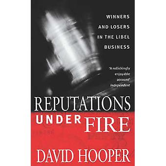 Reputations Under Fire Winners and Losers in the Libel Business. David Hooper by Hooper & David