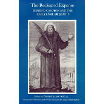 The Reckoned Expense Edmund Campion and the Early English Jesuits. by Campion Hall University of Oxford
