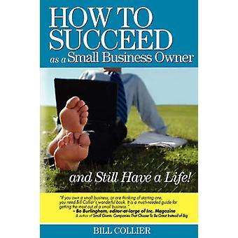 Wie man als Inhaber eines kleinen Unternehmens Erfolg... und haben noch ein Leben von Collier & Bill