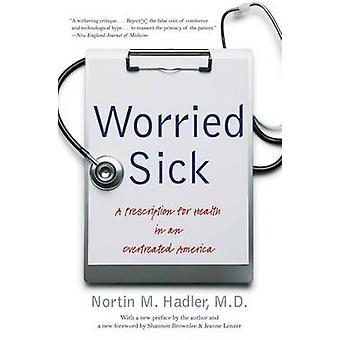 Besorgt von Kranken ein Rezept für Gesundheit in einem Overtreated Amerika von Hadler M.D. & Nortin M.