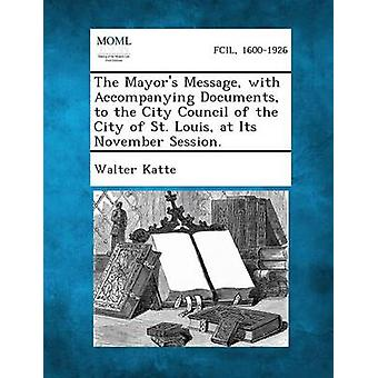 The Mayors Message with Accompanying Documents to the City Council of the City of St. Louis at Its November Session. by Katte & Walter