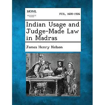 Indian Usage and JudgeMade Law in Madras by Nelson & James Henry