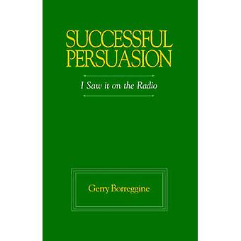 Successful Persuasion I Saw It on the Radio by Borreggine & Gerry