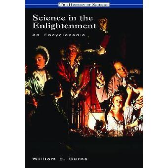 Science in the Enlightenment An Encyclopedia by Burns & William E.