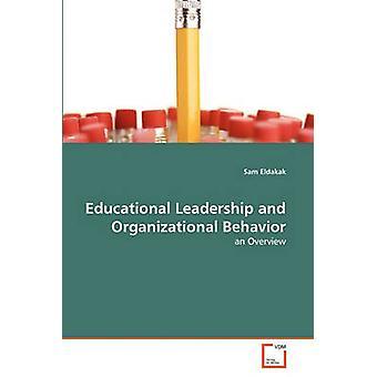 Educational Leadership and Organizational Behavior by Eldakak Sam