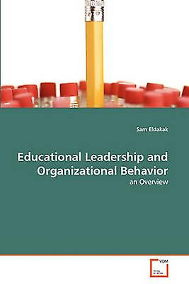 Educational Leadership and Organizational Behavior by Eldakak Sam