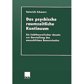 Das psychische raumzeitliche Kontinuum Ein feldtheoretischer ansats zur Darstellung des menschlichen Bewusstseins av Schwarz & Heinrich