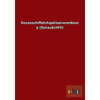 Donauschiffahrtspolizeiverordnung Donauschpv by Ohne Autor