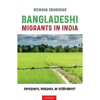 Bangladeshi Migrants in India - Foreigners - Refugees or Infiltrators?