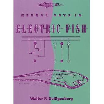 Neural Nets in Electric Fish by Walter Heiligenberg - Mark Konishi -