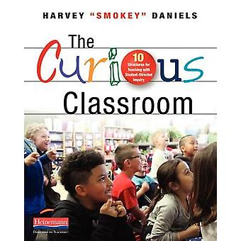 The Curious Classroom - 10 Structures for Teaching with Student-Direct