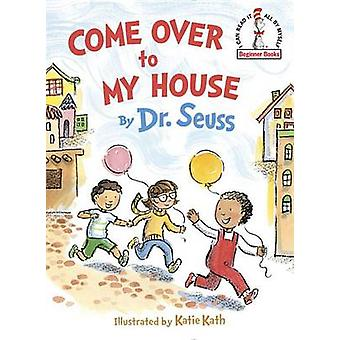 Come Over to My House by Dr Seuss - Katie Kath - 9780553536652 Book