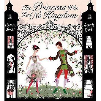 The Princess Who Had No Kingdom by Ursula Jones - Sarah Gibb - 978080