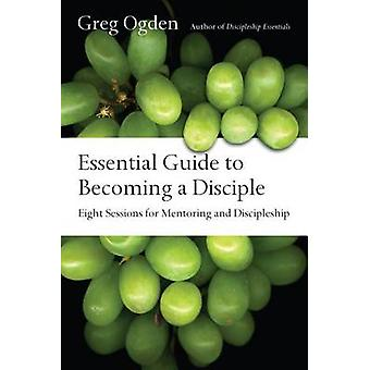 Essential Guide to Becoming a Disciple - Eight Sessions for Mentoring