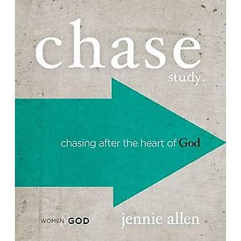 Chase Study. - Chasing After the Heart of God by Jennie Allen - 978141