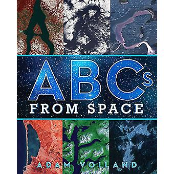 ABCs from Space - A Discovered Alphabet by Adam Voiland - 978148149428