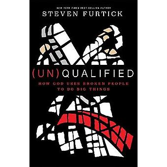 (Un)qualified - How God Uses Broken People to Do Big Things by (Un)qua