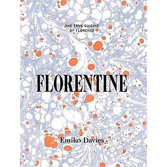 Florentine - Food and Stories from the Renaissance City by Emiko Davie