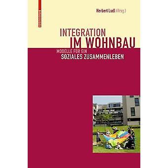 Integration im Wohnbau - Modelle fur ein soziales Zusammenleben by Int