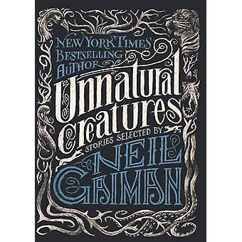 Unnatural Creatures by Neil Gaiman - Briony Morrow-Cribbs - Maria Dah
