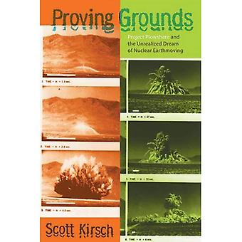 Proving Grounds: Project Plowshare and the Unrealized Dream of Nuclear Earthmoving
