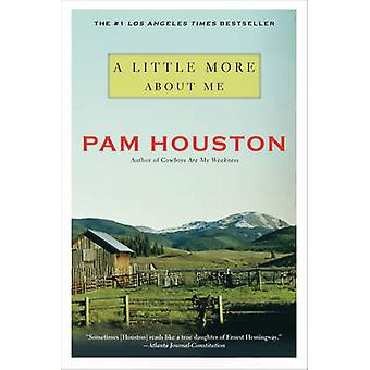 A Little More About Me by Pam Houston - 9780393343465 Book