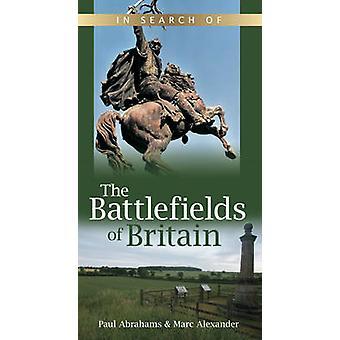 Op zoek naar de slagvelden van Groot-Brittannië door Marc Alexander - Paul Abr