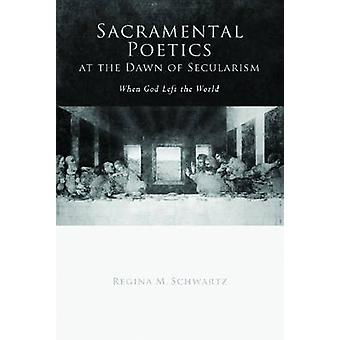 Sacramental Poetics at the Dawn of Secularism - When God Left the Worl