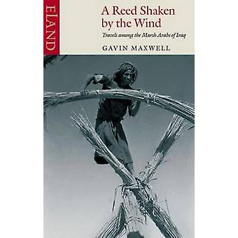 A Reed Shaken by the Wind - Travels Among the Marsh Arabs of Iraq (New
