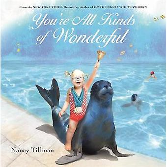 You're All Kinds of Wonderful by Nancy Tillman - 9781250113764 Book