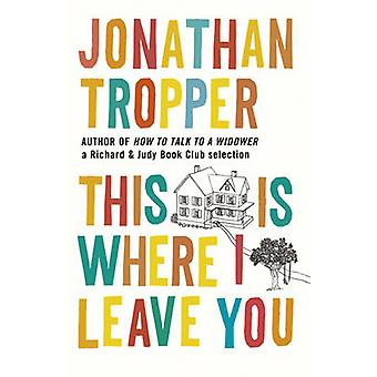 This is Where I Leave You by Jonathan Tropper - 9781409102694 Book