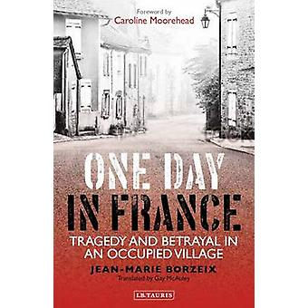 One Day in France - Tragedy and Betrayal in an Occupied Village by Jea