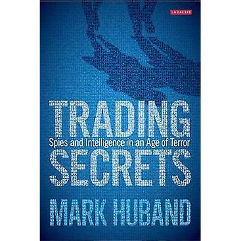 Handel Geheimnisse - Spione und Intelligenz in einem Zeitalter des Terrors von Mark H