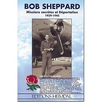 Bob Sheppard - Missions Secretes et Deportation - 1939-1945 by Bob She