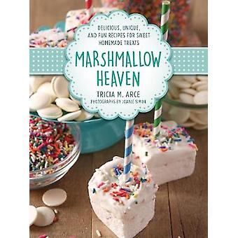 Marshmallow Heaven - Delicious - Unique - and Fun Recipes for Sweet Ho