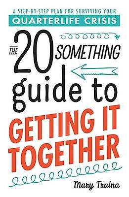 The Twentysomething Guide to Getting it Together - A Step-by-Step Plan