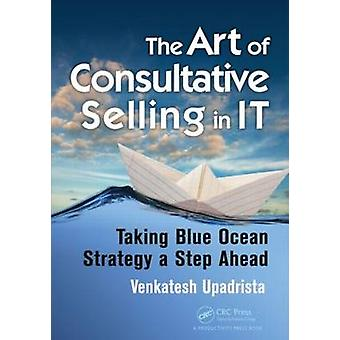 The Art of Consultative Selling in it - Taking Blue Ocean Strategy a S