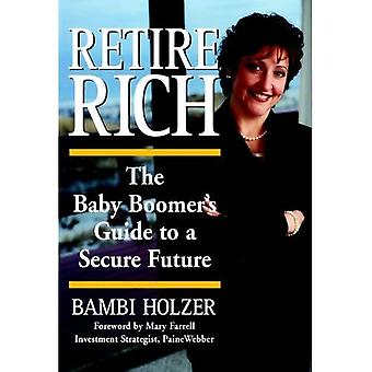 Pensionera rik: Baby Boomers Guide till en säker framtid