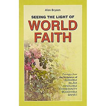 Seeing the Light of World Faith: Passages from the Scriptures of Judaism, Islam, Hinduism, Christianity, Buddhism, Baha'i