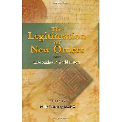 Legitimation of nouveau Orders Case Studies in World History
