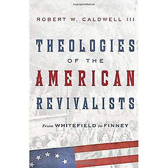 Theologies of the American Revivalists: From Whitefield� to Finney